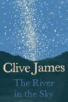 The River in the Sky: A Poem ebook by Clive James