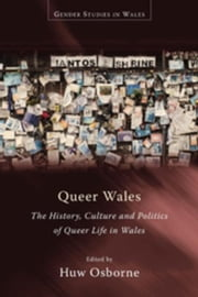 Queer Wales: The History, Culture and Politics of Queer Life in Wales ebook by Osborne, Dr Huw