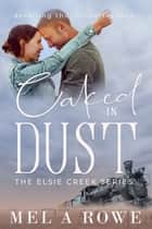 Caked in Dust - A Sweet Outback Small Town Series ebook by Mel A ROWE