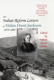 The Indian Reform Letters of Helen Hunt Jackson, 1879–1885 ebook by Helen Hunt Jackson,Valerie Sherer Mathes