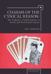 Charms of Cynical Reason: Tricksters in Soviet and Post-Soviet Culture ebook by Mark Lipovetsky