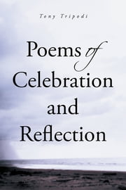 Poems of Celebration and Reflection ebook by Tony Tripodi