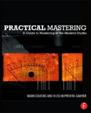 Practical Mastering - A Guide to Mastering in the Modern Studio ebook by Mark Cousins,Russ Hepworth-Sawyer