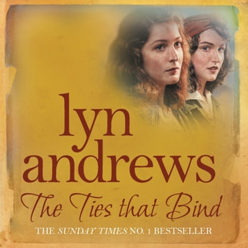The Ties that Bind - A friendship that can survive war, tragedy and loss audiobook by Lyn Andrews