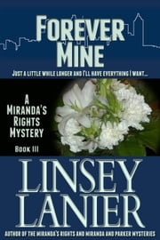Forever Mine - A Miranda's Rights Mystery, #3 ebook by Linsey Lanier