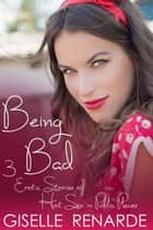 Being Bad: 3 Erotic Stories of Hot Sex in Public Places ebook by Giselle Renarde