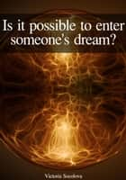 Is it Possible to Enter Into Someone else's Dream? ebook by Victoria Socolova