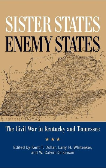 Sister States, Enemy States - The Civil War in Kentucky and Tennessee ebook by Gary R. Matthews,Thomas Mackey,Jonathan M. Atkins,Michael R. Bradley,John V. Cimprich,B. Franklin Cooling,John D. Fowler,Derek W. Frisby,Marion B. Lucas,R. Tracy McKenzie,Brian D. McKnight,Kenneth W. Noe,Richard D. Sears,Kristen L. Streater,Ben H. Severance