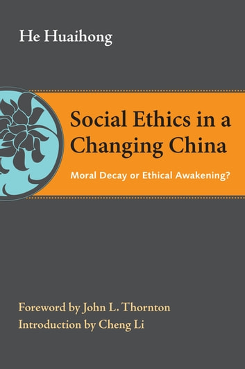Social Ethics in a Changing China - Moral Decay or Ethical Awakening? ebook by Huaihong He