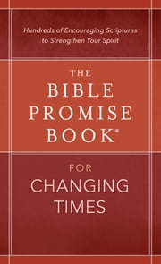 The Bible Promise Book® for Changing Times - Hundreds of Encouraging Scriptures to Strengthen Your Spirit ebook by Compiled by Barbour Staff