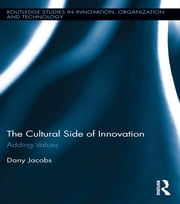 The Cultural Side of Innovation - Adding Values ebook by Dany Jacobs