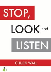 Stop, Look, & Listen - The Customer CEO Business Fable About How to Profit from the Power of Your Customers ebook by Chuck Wall