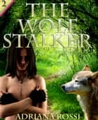 The Wolf Stalker ebook by Adriana Rossi
