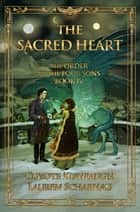 The Sacred Heart: The Order of the Four Sons, Book IV ebook by Lauren Scharhag, Coyote Kishpaugh