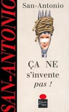 Ca ne s'invente pas ! ebook by SAN-ANTONIO