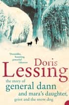 The Story of General Dann and Mara's Daughter, Griot and the Snow Dog eBook by Doris Lessing