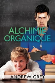 Alchimie organique ebook by Andrew Grey,Shini