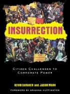 Insurrection - Citizen Challenges to Corporate Power ebook by Kevin Danaher, Jason Mark