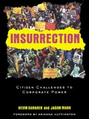 Insurrection - Citizen Challenges to Corporate Power ebook by Kevin Danaher,Jason Mark