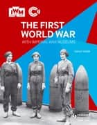 The First World War with Imperial War Museums ebook by Sarah Webb