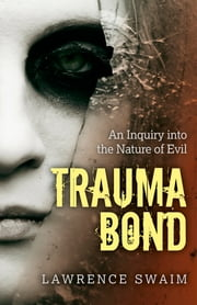 Trauma Bond - An Inquiry into the Nature of Evil ebook by Lawrence Swaim