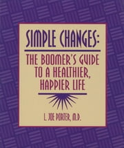 Simple Changes: The Boomer's Guide to a Healthier, Happier Life ebook by L. Joe Porter, MD