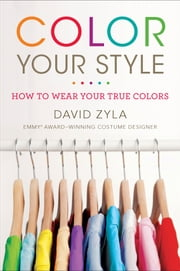 Color Your Style - How to Wear Your True Colors ebook by David Zyla