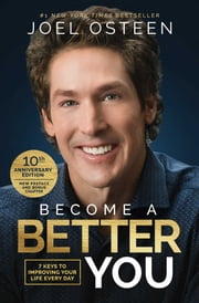 Become a Better You - 7 Keys to Improving Your Life Every Day ebook by Joel Osteen