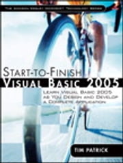 Start-to-Finish Visual Basic 2005 - Learn Visual Basic 2005 as You Design and Develop a Complete Application ebook by Tim Patrick