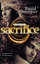 Sacrifice: Elementals 5 ebook by Brigid Kemmerer