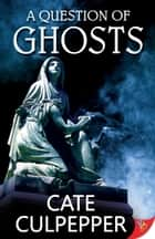 A Question of Ghosts ebook by Cate Culpepper