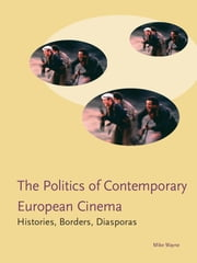 Politics of Contemporary European Cinema ebook by Mike Wayne