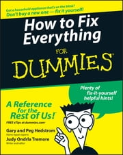 How to Fix Everything For Dummies ebook by Gary Hedstrom,Peg Hedstrom,Judy Ondrla Tremore