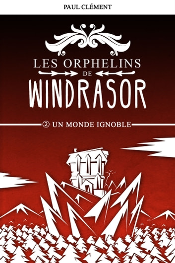 Un Monde Ignoble (Les Orphelins de Windrasor t. 2) ebook by Paul CLEMENT