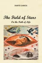 The Field of Stars (On the Path of Life) ebook by Dante Garcia