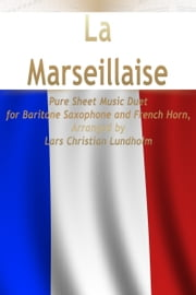 La Marseillaise Pure Sheet Music Duet for Baritone Saxophone and French Horn, Arranged by Lars Christian Lundholm ebook by Pure Sheet Music