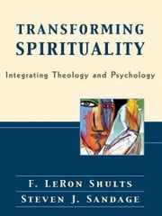 Transforming Spirituality - Integrating Theology and Psychology ebook by F. LeRon Shults,Steven J. Sandage