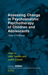 Assessing Change in Psychoanalytic Psychotherapy of Children and Adolescents - Today's Challenge ebook by