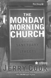 The Monday Morning Church - Out of the Sanctuary and Into the Streets ebook by Jerry Cook