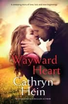 Wayward Heart ebook by Cathryn Hein