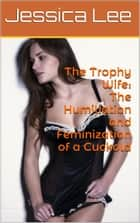 The Trophy Wife (Complete Series) ebook by Jessica Lee