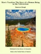 Maw's Vacation: The Story of a Human Being in the Yellowstone ebook by Emerson Hough