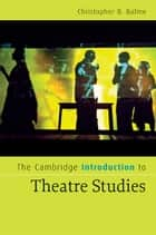 The Cambridge Introduction to Theatre Studies ebook by Christopher B. Balme