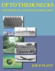 Up to Their Necks - The Story of a National Serviceman ebook by Plant, Joe P.