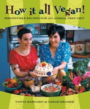 How It All Vegan!: Irresistible Recipes for an Animal-Free Diet ebook by Barnard, Tanya