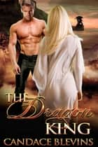 The Dragon King ebook by Candace Blevins