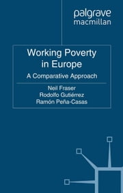 Working Poverty in Europe ebook by N. Fraser,R. Gutierrez,R. Pena-Casas