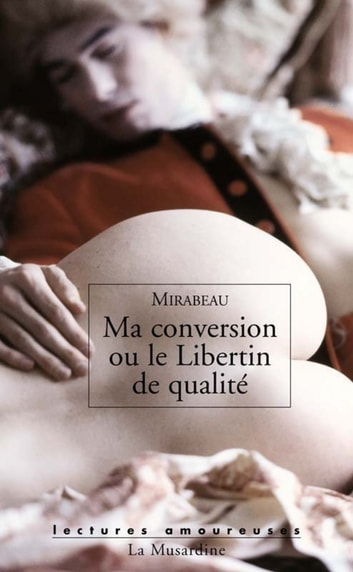 Ma conversion ou Le libertin de qualité ebook by Honore-gabriel Mirabeau