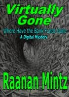 Virtually Gone - Where Have the Bank Funds Gone ebook by Raanan Mintz