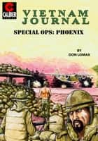 Vietnam Journal: Special OPS Phoenix #1 ebook by Don Lomax